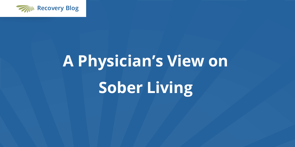 A Physician's View on Sober Living
